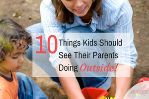 10 Things Kids Should See Their Parents Doing Outside