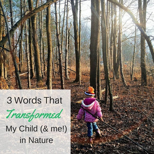 Three Words That Transformed Outdoor Play With My Child