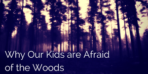 10 Reasons Our Children are Afraid of the Forest