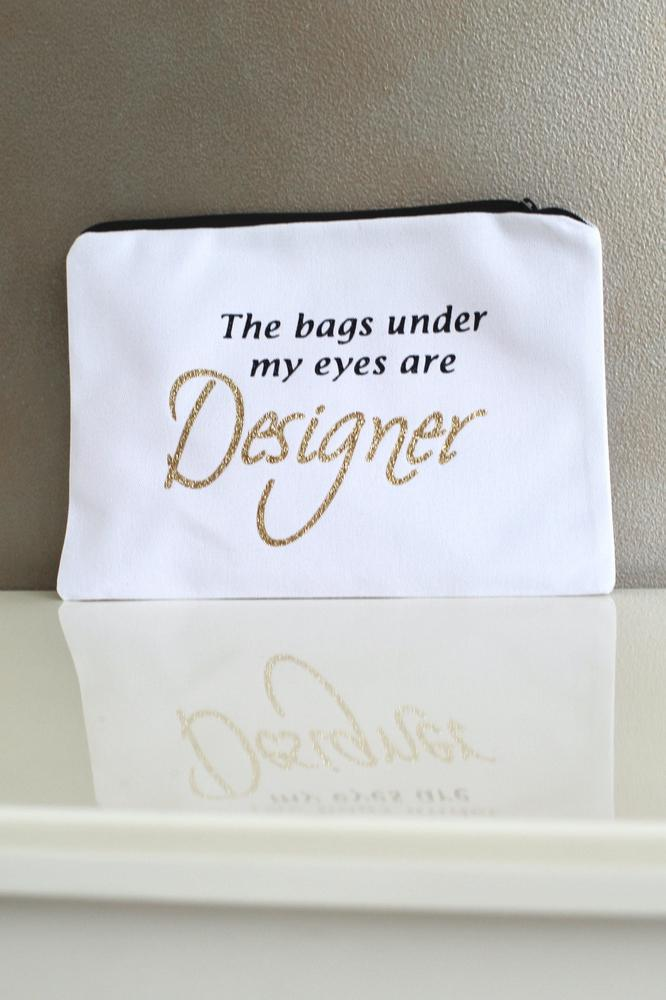 'The Bags Under My Eyes Are Designer' Makeup Bag - Glitz & Ears