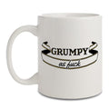 Grumpy as fuck ceramic mug