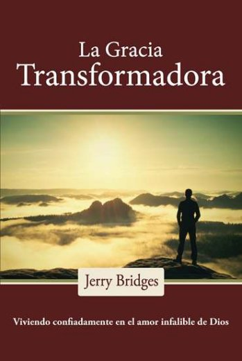 La Gracia Transformadora | Jerry Bridges | Publicaciones Faro de Gracia
