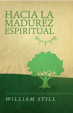 Hacia la madurez espiritual | William Still | Publicaciones Faro de Gracia