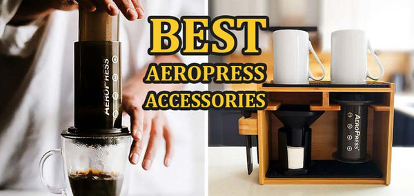 AeroPress Accessories You Cannot Live Without
