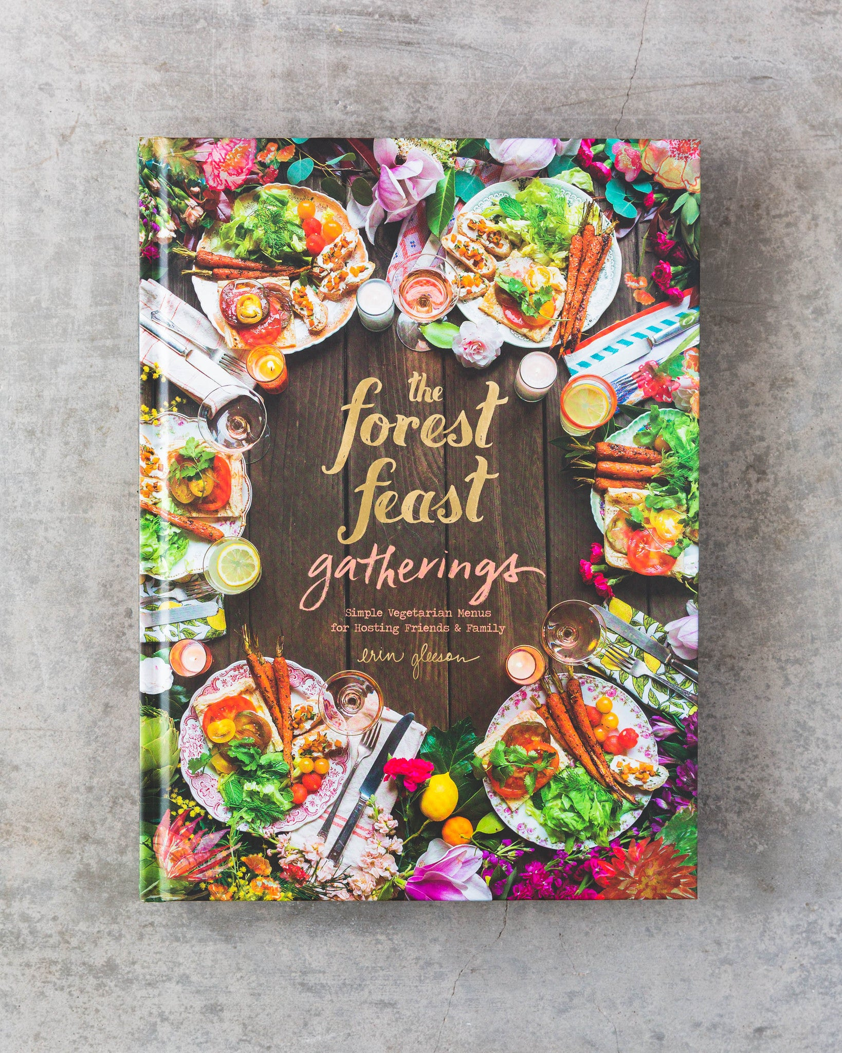The Forest Feast Gatherings Cookbook by Erin Gleeson