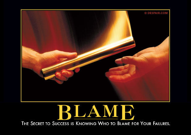 who the blame The blame game, with its finger-pointing and mutual buck-passing, is a familiar  feature of politics and organizational life, and blame avoidance pervades govern.