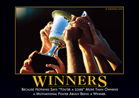 For all those suffering from too much motivation Winnersdemotivator_large