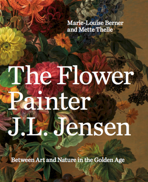 The Flower Painter J.L. Jensen – Between Art and Nature in the Golden Age