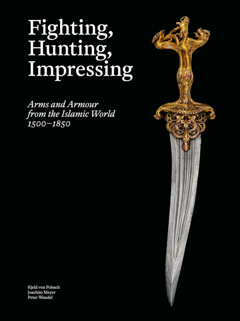 Fighting, Hunting, Impressing – Arms and Armour from the Islamic World 1500-1850