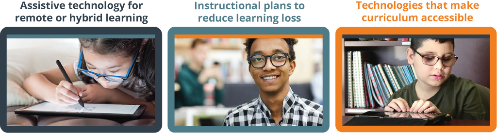 Assistive technology for remote or hybrid learning, Instructional plans to reduce learning loss, Technologies that make  curriculum accessible