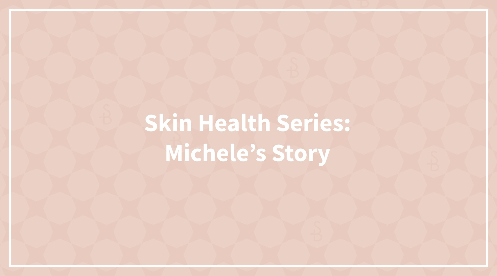 Skin Health Series: Michele's Story