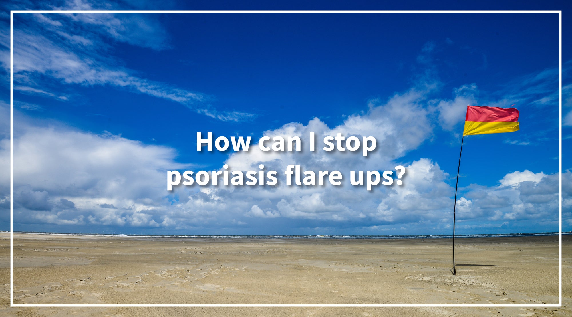 Solbari blog: How can I stop psoriasis flare ups?