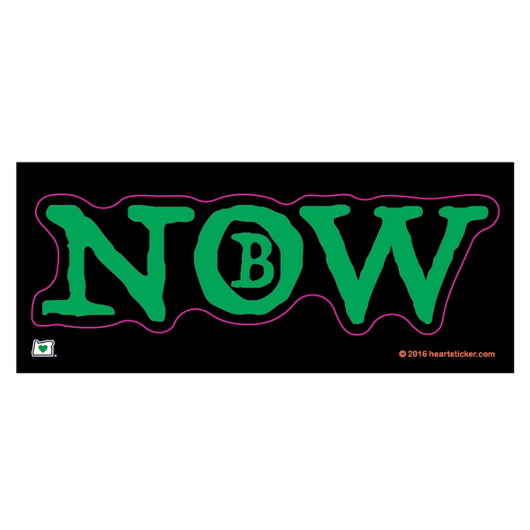 Be in the now sticker on black background