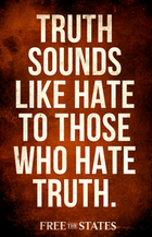 Truth Sounds Like Hate to Those Who Hate Truth Sign