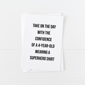 Take on the day with the confidence of a four-year-old waring a superhero shirt