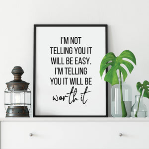 I'm not telling you it will be easy. I'm telling you it will be worth it: Inspirational wall art by Culver and Cambridge