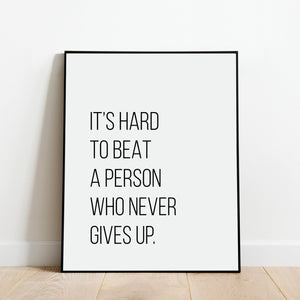 It's Hard to Beat a Person Who Never Gives Up Motivational Print: Modern Art Prints by Culver and Cambridge