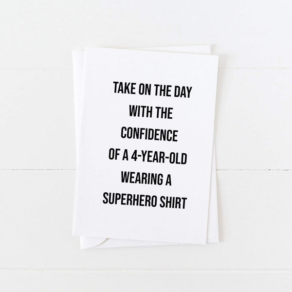 Superhero Card: Take on the Day Like a 4-Year-Old Wearing a Superhero Shirt: Modern Greeting Cards by Culver and Cambridge