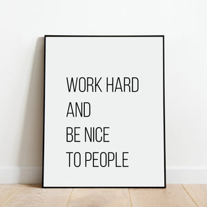 Work Hard And Be Nice To People Print: Modern Art Prints by Culver and Cambridge