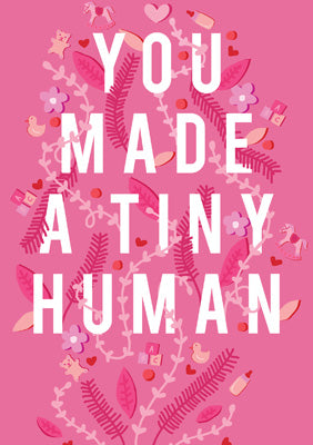 57BB54 - You Made a Tiny Human (Pink) Greeting Card