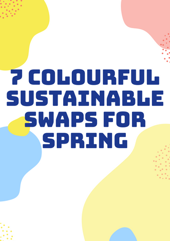 7 colourful sustainable swaps for spring