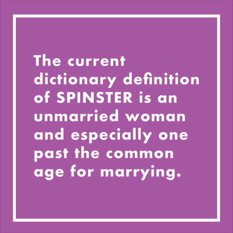 The current dictionary definition of SPINSTER is an unmarried woman and especially one past the common age for marrying.