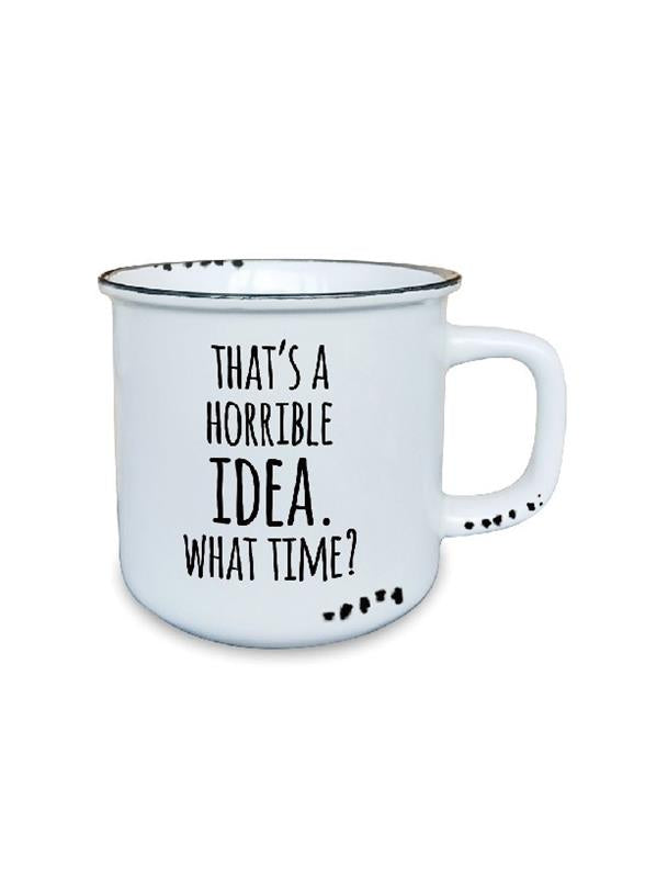 That's a horrible idea...what time? mug