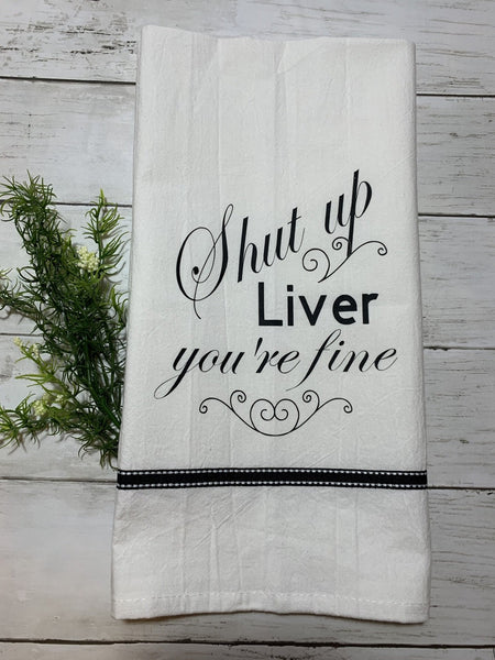 "Funny Humorous Tea Towel Dish Towel - ""Shut up Liver"""