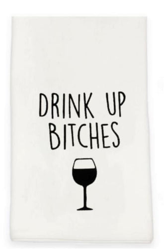 "White Tea Towel with Black Printing ""Drink Up Bitches"" with an image of a 1/2 full wine glass."