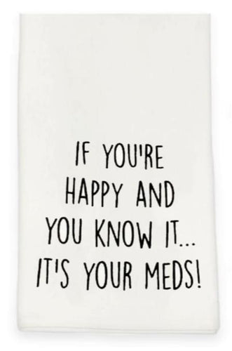 "White Tea Towel with Black Printing ""If You're Happy And You Know It... It's Your Meds! I"