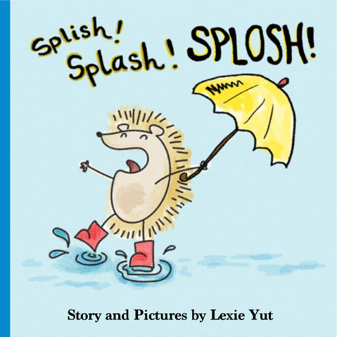 Splish! Splash! Splosh! by Lexie Yut