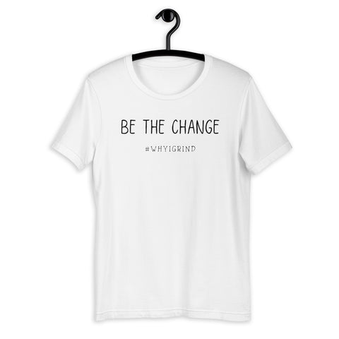 Be The Change - WhyIGrind