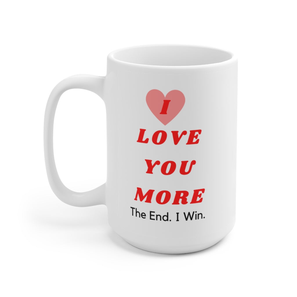 I love you more mug, Valentine's day mug, Valentine's gift, gift for him, gift for her, Ceramic Mug 15oz