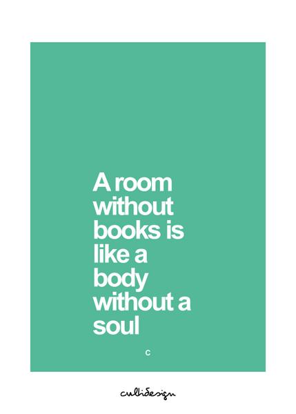 A room without books is like a body without a soul // C