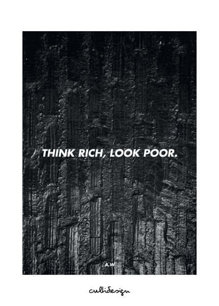 Think rich, look poor. // A.W