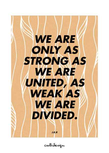 We are only as strong as we are united, as weak as we are divided. // J.K.R