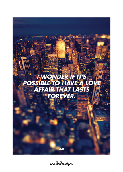 I wonder if it's possible to have a love affair that lasts forever. // A.H
