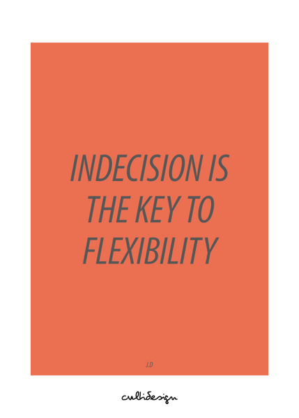 Indecision is the key to flexibility // J.D
