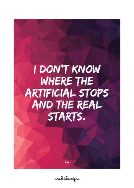 I don't know where the artificial stops and the real starts. // A.W