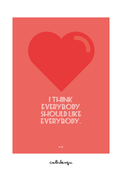 I think everybody should like everybody. // A.W