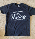 Sorry, I can't we're Racing Adult Black T-Shirt