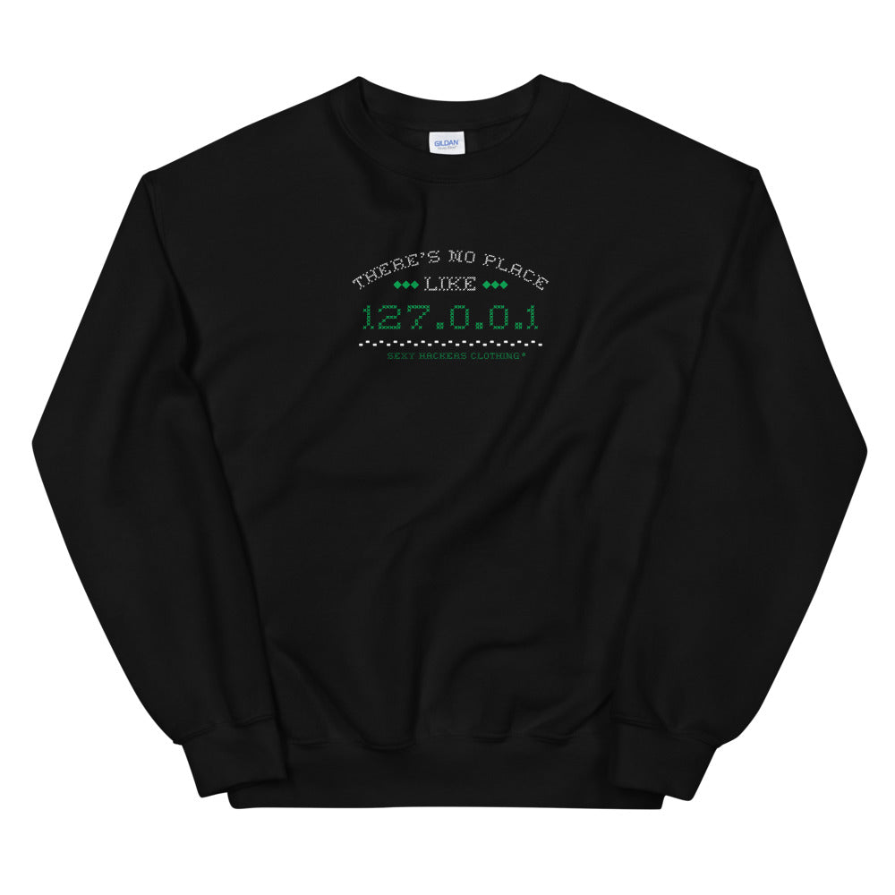 There's no place like 127.0.0.1 Unisex Sweatshirts