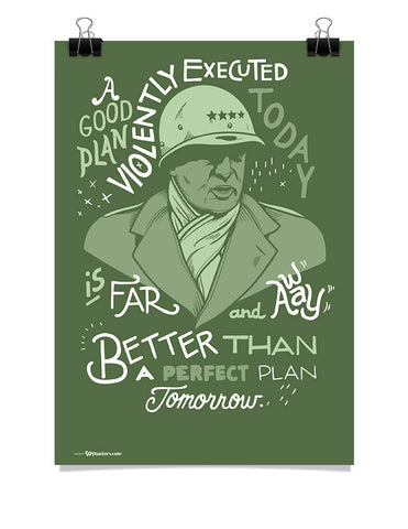 Poster - A good plan violently executed today is far and away better than a perfect plan tomorrow.  - 1