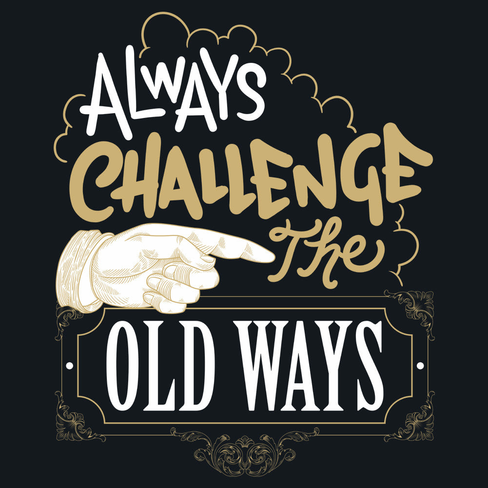 Always Challenge the Old Ways Unisex T-Shirt