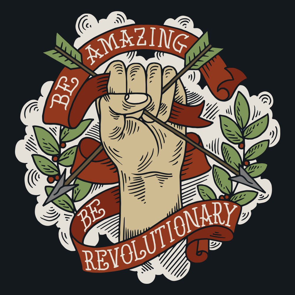 Be amazing. Be revolutionary.