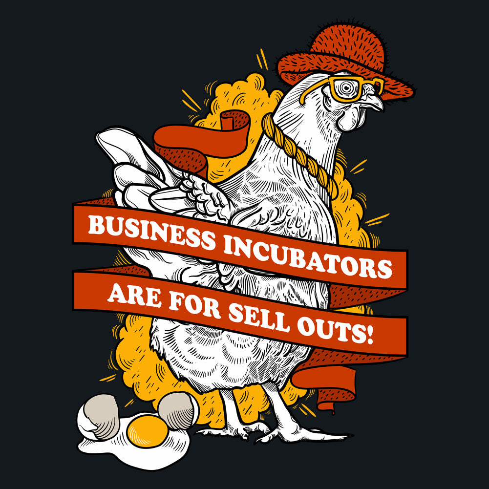 Business Incubators Are For Sell Outs Unisex T-Shirt