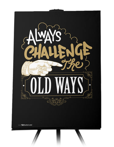 Always Challenge the Old Ways Canvas