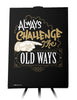 Canvas - Always challenge the old ways.  - 1