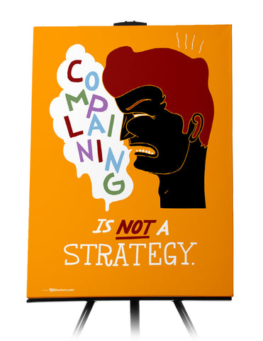 Canvas - Complaining is not a strategy.  - 1