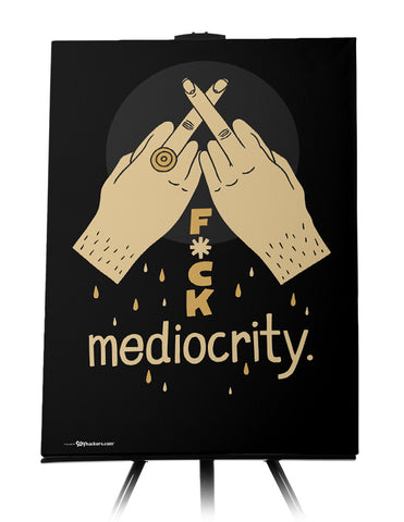 Canvas - Fuck mediocrity.  - 1